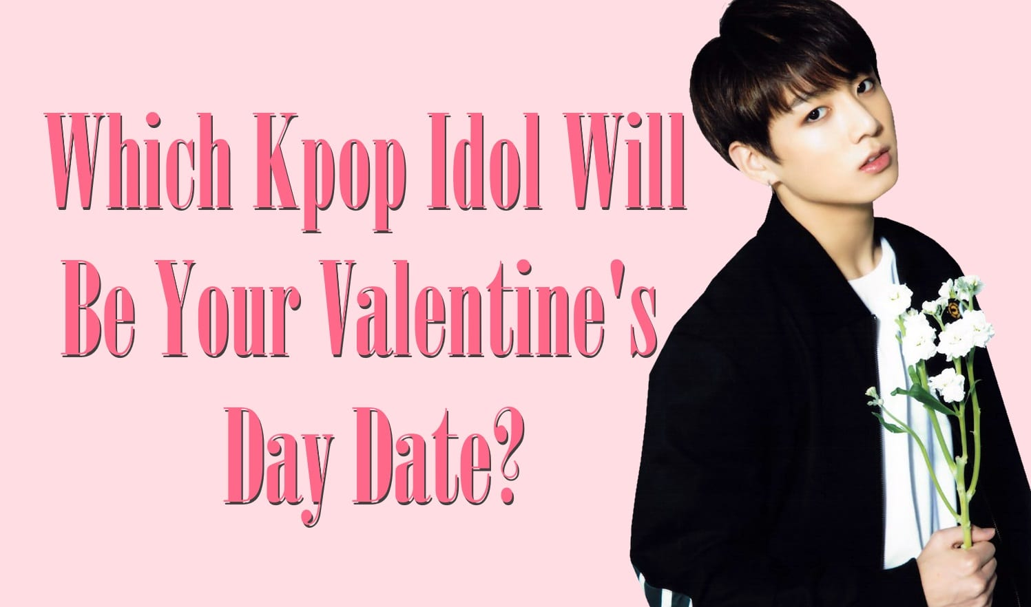 WTK QUIZ: Which Kpop Idol Will Be Your Valentine's Day Date?