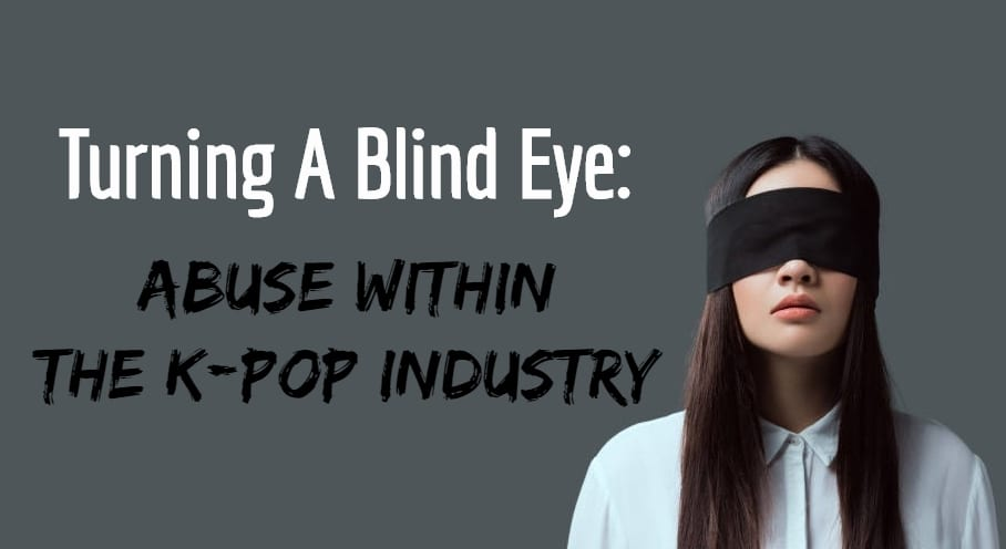 [OPINION] Turning A Blind Eye: Abuse Within The K-pop Industry