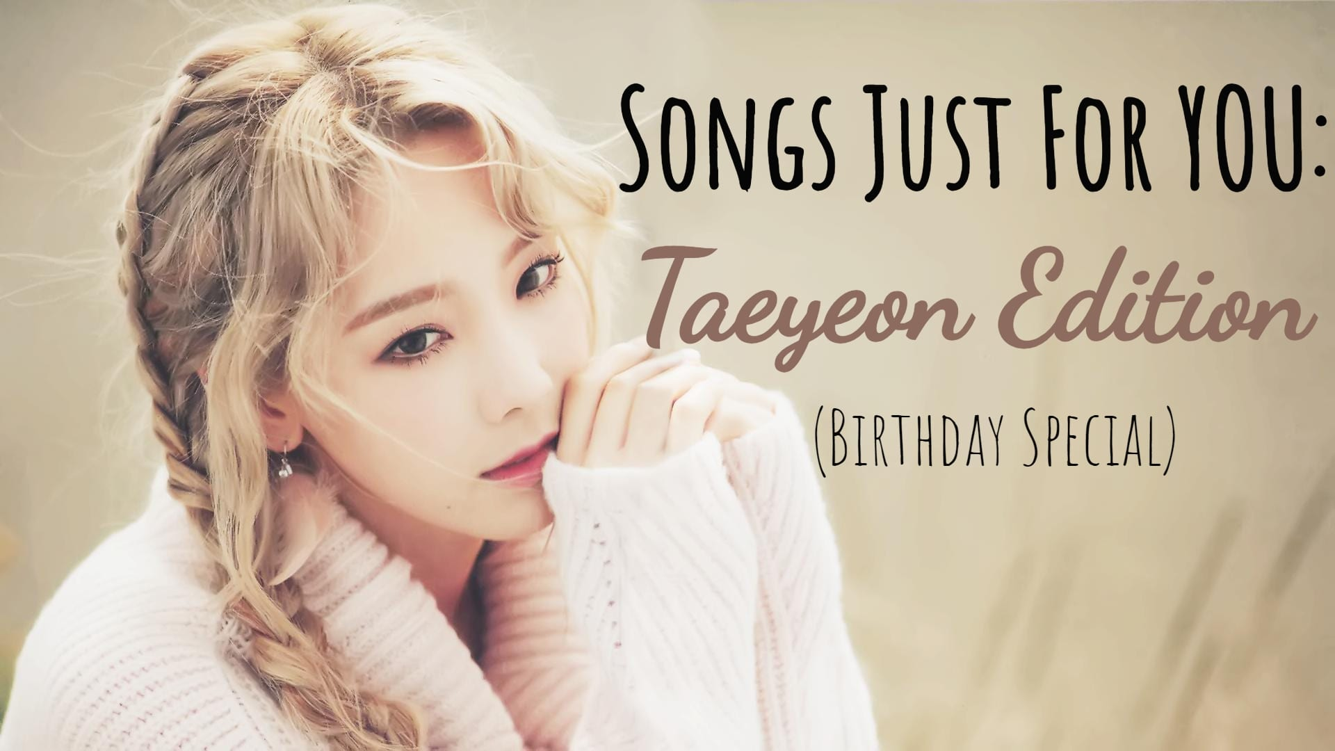 Songs Just For YOU: Taeyeon Edition (Birthday Special)