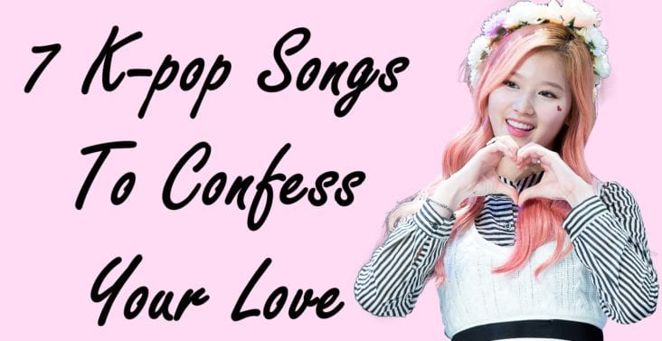 Songs Just For YOU: 7 K-pop Songs To Confess Your Love